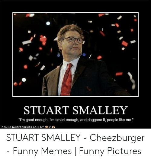 "stuart smalley: STUART SMALLEY  ""I'm good enough, I'm smart enough, and doggone it, people like me.""  ICANHASCHEEZBURGER.COM B丫藁妄争 STUART SMALLEY - Cheezburger - Funny Memes 
