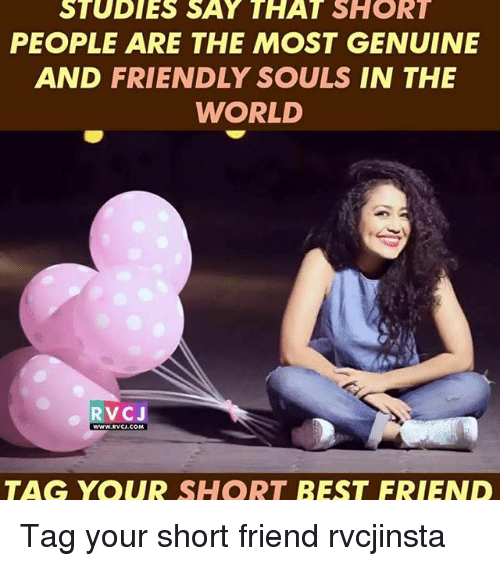 best friend tag: STUDIES SAY THAT SHORT  PEOPLE ARE THE MOST GENUINE  AND FRIENDLY SOULS IN THE  WORLD  RVCJ  RVCU.COM  TAG YOUR  SHORT BEST FRIEND Tag your short friend rvcjinsta