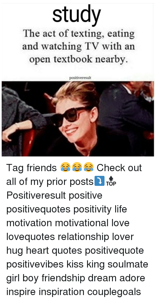 Friends, Life, and Love: study  The act of texting, eating  and watching TV with an  open textbook nearby.  positiveresult Tag friends 😂😂😂 Check out all of my prior posts⤵🔝 Positiveresult positive positivequotes positivity life motivation motivational love lovequotes relationship lover hug heart quotes positivequote positivevibes kiss king soulmate girl boy friendship dream adore inspire inspiration couplegoals