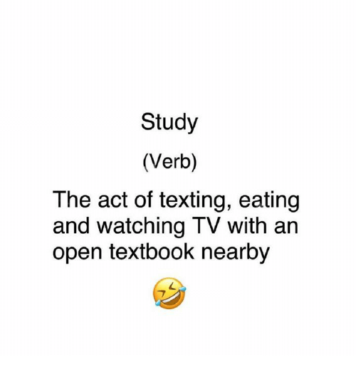 Memes, Texting, and 🤖: Study  (Verb)  The act of texting, eating  and watching TV with an  open textbook nearby