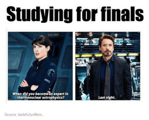 astrophysics: Studying for finals  When did you becomean expert in  thermonuclear astrophysics?  Last night.  Source: tastefullyoffens..