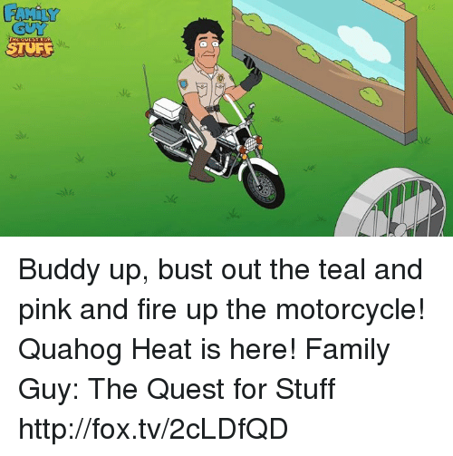 Dank, Heat, and Quest: STUFF Buddy up, bust out the teal and pink and fire up the motorcycle! Quahog Heat is here! Family Guy: The Quest for Stuff http://fox.tv/2cLDfQD