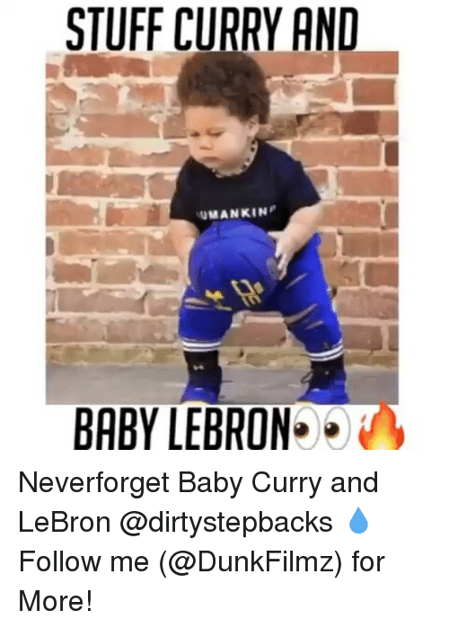 Memes, 🤖, and Curry: STUFF CURRY AND  MAN KIN  BABY LEBRON Neverforget Baby Curry and LeBron @dirtystepbacks 💧 Follow me (@DunkFilmz) for More!