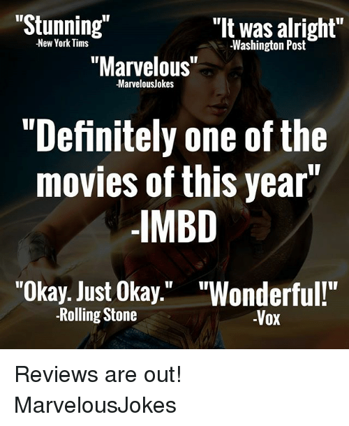 """Rolling Stone: """"Stunning  """"It was alright""""  New York Tims  -Washington Post  """"Marvelous""""  -Marvelousjokes  """"Definitely one of the  movies of this year""""  IMBD  """"Okay. Just Okay  """"Wonderful!""""  -Rolling Stone  -Vox Reviews are out! MarvelousJokes"""