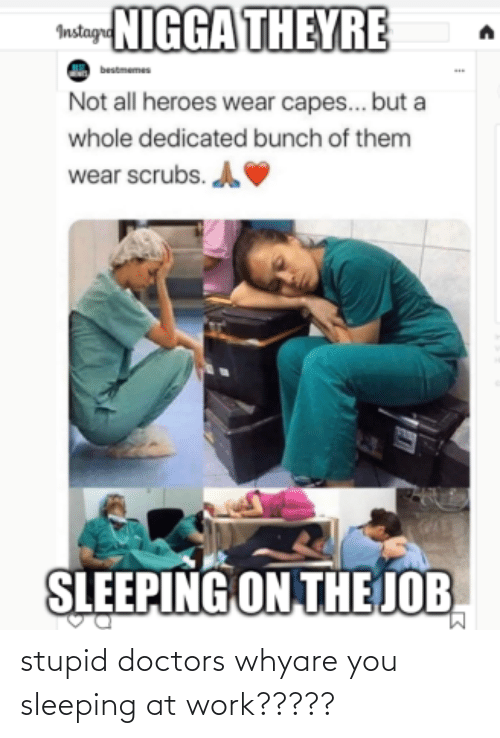 sleeping at work: stupid doctors whyare you sleeping at work?????
