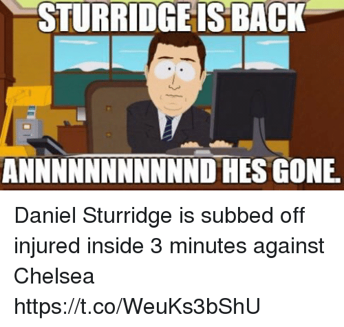 Subbed: STURRIDGE IS BACK  ANNNNNNNNNNND HES GONE Daniel Sturridge is subbed off injured inside 3 minutes against Chelsea https://t.co/WeuKs3bShU