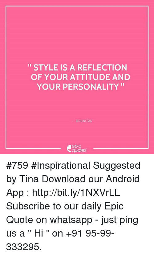 "whatsapp: STYLE IS A REFLECTION  OF YOUR ATTITUDE AND  YOUR PERSONALITY  UNKNOWN  epIC  quotes #759 #Inspirational  Suggested by Tina  Download our Android App : http://bit.ly/1NXVrLL Subscribe to our daily Epic Quote on whatsapp - just ping us a "" Hi "" on  +91 95-99-333295."