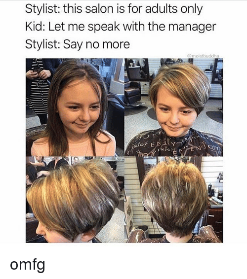 Memes, Salon, and Say No More: Stylist: this salon is for adults only  Kid: Let me speak with the manager  Stylist: Say no more  @moistbuddha  ENJC omfg