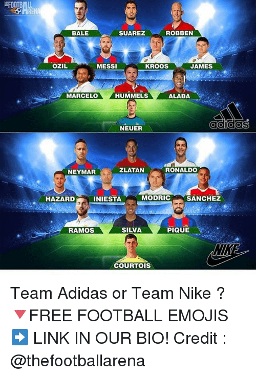 Adidas, CoCo, and Football: SUAREZ  BALE  ROBBEN  KROOS  JAMES  OZIL  MESSI  MARCELO  ALABA  HUMMELS  O CO COCO  NEUER  ZLATAN  RONALDO  NEYMAR  MODRIC SANCHEZ  HAZARD  INIESTA  SILVA  PIQUE  RAMOS  COURTOIS Team Adidas or Team Nike ? 🔻FREE FOOTBALL EMOJIS ➡️ LINK IN OUR BIO! Credit : @thefootballarena