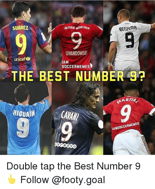 Soccermemes: SUAREZ  BAYERN MONCHEN  LEWANDOWSK  unicef  IAM  SOCCERMEMES  THE BEST NUMBER 9?  ARTIA  HIGUAIN  CAVANT  9  AMSOCCERMEMES Double tap the Best Number 9👆 Follow @footy.goal