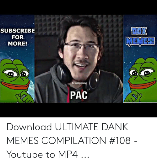 Ultimate Dank: SUBSCRIBE  FOR  MEMES  MORE!  G Trueporman  PAC Download ULTIMATE DANK MEMES COMPILATION #108 - Youtube to MP4 ...