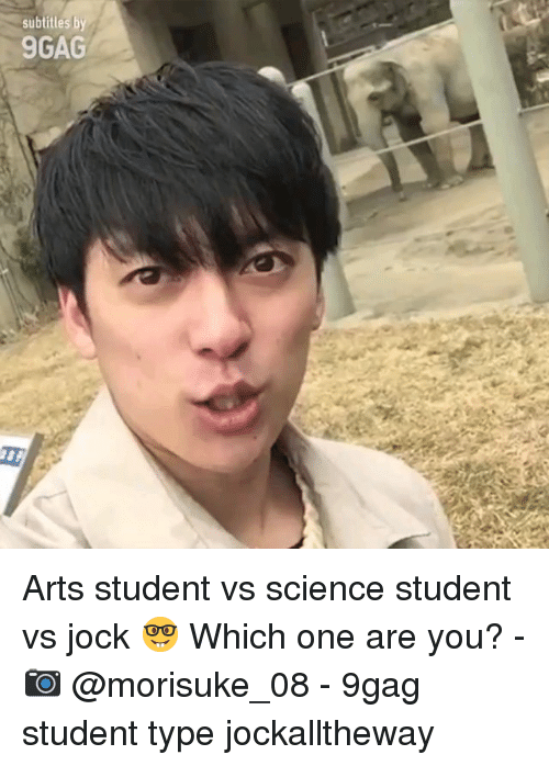 9gag, Memes, and Science: subtitles b  9GAG Arts student vs science student vs jock 🤓 Which one are you? - 📷 @morisuke_08 - 9gag student type jockalltheway