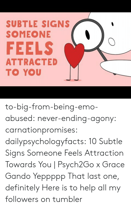 Never Ending: SUBTLE SIGNS  SOMEONE  FEELS  ATTRACTED  TO YOU to-big-from-being-emo-abused:  never-ending-agony: carnationpromises:  dailypsychologyfacts: 10 Subtle Signs Someone Feels Attraction Towards You | Psych2Go x Grace Gando Yeppppp   That last one, definitely    Here is to help all my followers on tumbler