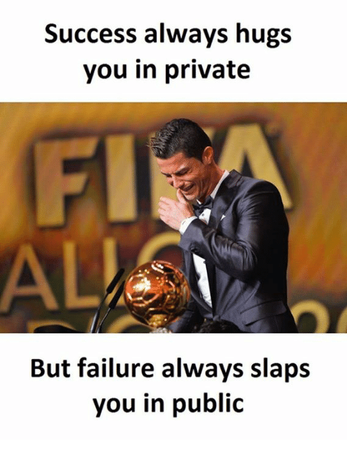 Public: Success always hugs  you in private  But failure always slaps  you in public