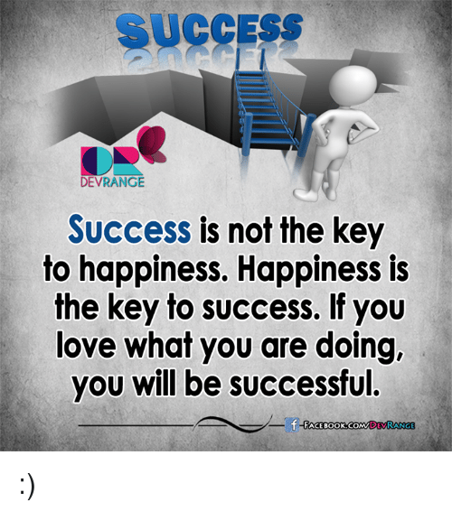 keys to success: SUCCESS  DEVRANGE  Success is not the key  to happiness. Happiness is  the key to success. If you  love what you are doing,  you will be successful. :)