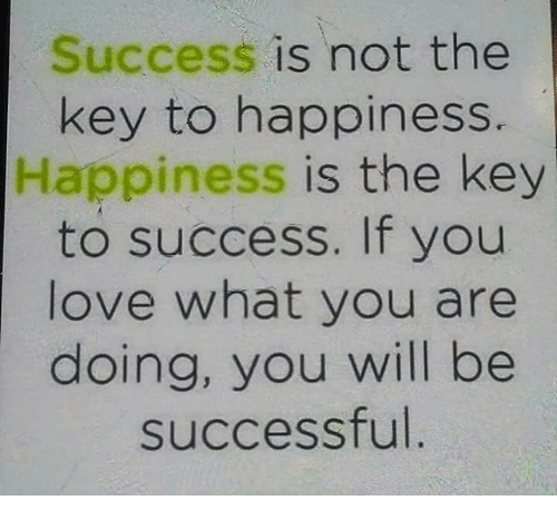 "essay on happiness is the key to success Many people hold different views on how to obtain true happiness  ""education is the key to success in life,  college success essay the road to success."