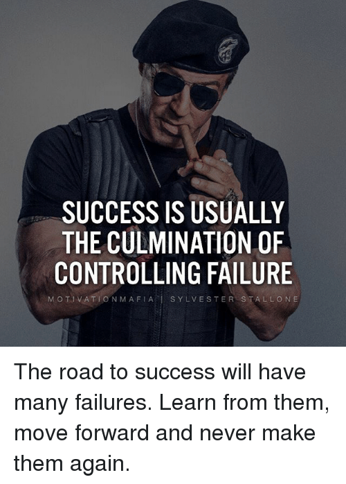 Memes, Sylvester Stallone, and Failure: SUCCESS IS USUALLY  THE CULMINATION OF  CONTROLLING FAILURE  MOTIVATIONMAFIA SYLVESTER STALLONE The road to success will have many failures. Learn from them, move forward and never make them again.