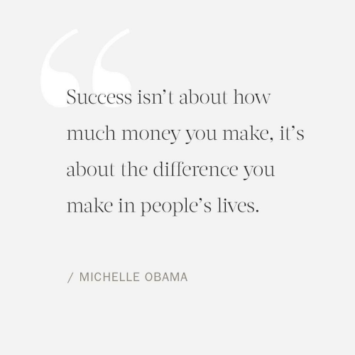 Michelle Obama: Success isn't about how  much money you make, it's  about the difference you  make in people's lives.  / MICHELLE OBAMA