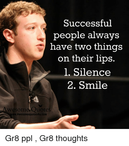 Successful People Always Have Two Things On Their Lips 1 Silence 2