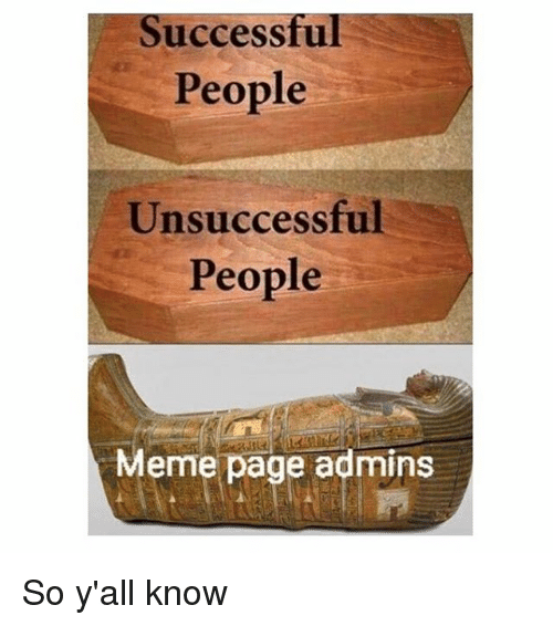 People Meme: Successful  People  Unsuccessful  People  Meme page admins So y'all know