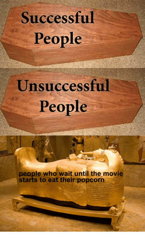 Movie, Popcorn, and Who: Successful  People  Unsuccessful  People  people who wait until the movie  starts to eat their popcorn
