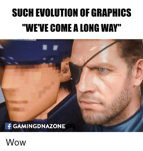 """Memes, 🤖, and Such: SUCH EVOLUTION OF GRAPHICS  """"WE'VE COME ALONG WAY""""  f GAMING DNAZONE Wow"""