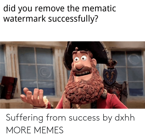 Suffering: Suffering from success by dxhh MORE MEMES