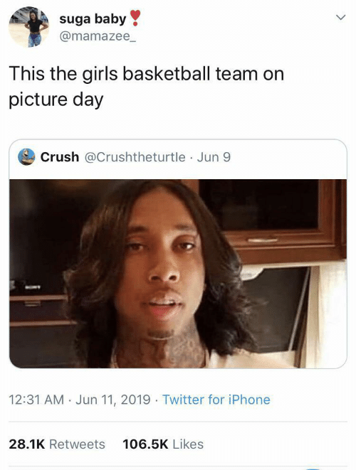 Basketball: suga baby  @mamazee_  This the girls basketball team on  picture day  Crush @Crushtheturtle Jun 9  12:31 AM · Jun 11, 2019 · Twitter for iPhone  28.1K Retweets  106.5K Likes