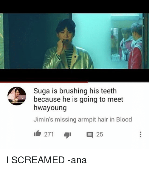 Memes, Hair, and Armpit: Suga is brushing his teeth  because he is going to meet  hwa young  Jimin's missing armpit hair in Blood  271 E 25 I SCREAMED -ana