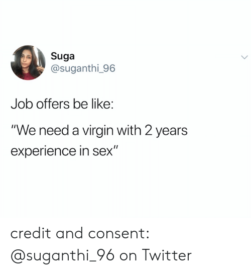 """suga: Suga  @suganthi_96  Job offers be like:  """"We need a virgin with 2 years  experience in sex"""" credit and consent: @suganthi_96 on Twitter"""