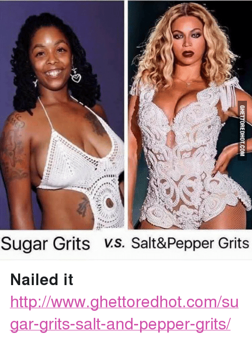 """Ghettoredhot: Sugar Grits vs. Salt&Pepper Grits <p><strong>Nailed it</strong></p><p><a href=""""http://www.ghettoredhot.com/sugar-grits-salt-and-pepper-grits/"""">http://www.ghettoredhot.com/sugar-grits-salt-and-pepper-grits/</a></p>"""
