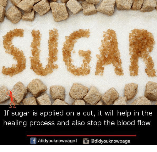 Memes, Help, and Sugar: SUGAR  If sugar is applied on a cut, it will help in the  healing process and also stop the blood flow!  /didyouknowpagel @didyouknowpage