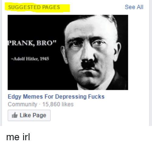 "Community, Fucking, and Meme: SUGGESTED PAGES  RANK, BRO""  Adolf Hitler, 1945  Edgy Memes For Depressing Fucks  Community 15,860 likes  Like Page  See All me irl"