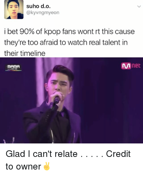I Bet, Memes, and Watch: suho d.o  @kyvngmyeon  i bet 90% of kpop fans wont rt this cause  they're too afraid to watch real talent in  their timeline  Annet  nAnA Glad I can't relate . . . . . Credit to owner✌