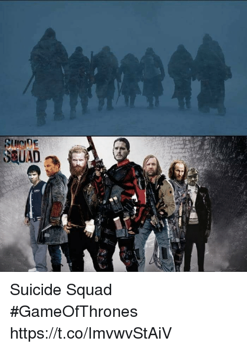Squad, Suicide Squad, and Suicide: Suicide Squad #GameOfThrones https://t.co/ImvwvStAiV