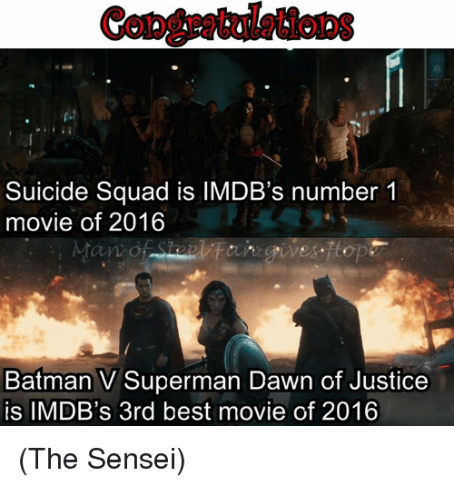 Batman, Memes, and Suicide Squad: Suicide Squad is lMDB's number 1  movie of 2016  Batman V Superman Dawn of Justice  is IMDB's 3rd best movie of 2016 (The Sensei)