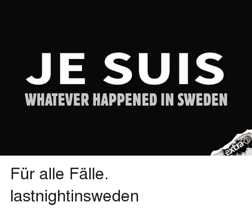Whateves: SUIS  JE WHATEVER HAPPENED IN SWEDEN Für alle Fälle. lastnightinsweden