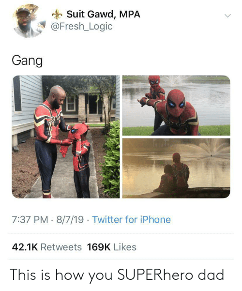 Dad, Fresh, and Iphone: Suit Gawd, MPA  @Fresh_Logic  Gang  7:37 PM 8/7/19 Twitter for iPhone  42.1K Retweets 169K Likes This is how you SUPERhero dad
