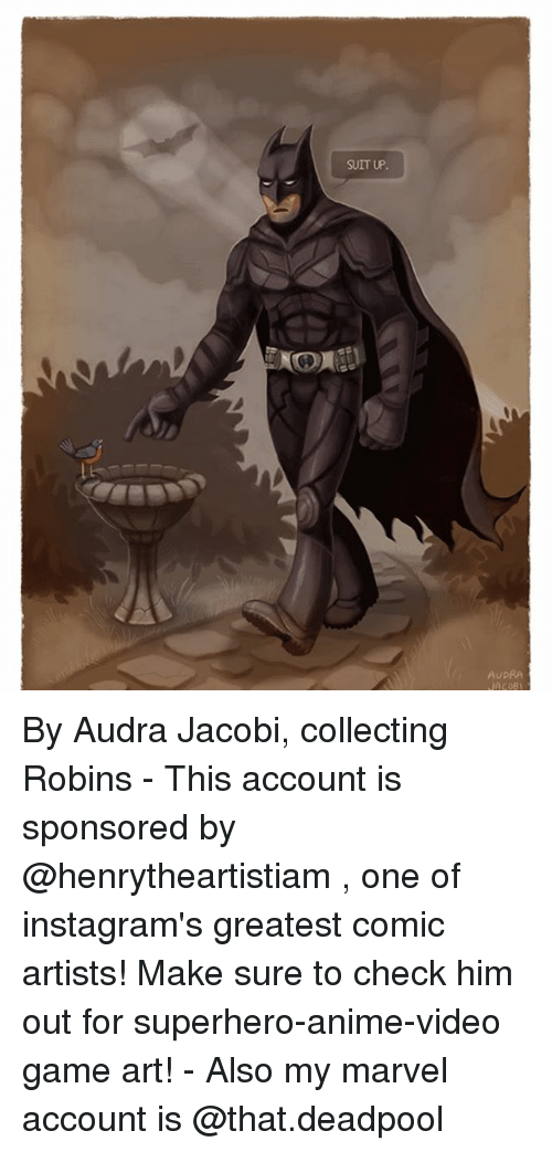 Audra: SUIT UP.  AUDRA By Audra Jacobi, collecting Robins - This account is sponsored by @henrytheartistiam , one of instagram's greatest comic artists! Make sure to check him out for superhero-anime-video game art! - Also my marvel account is @that.deadpool