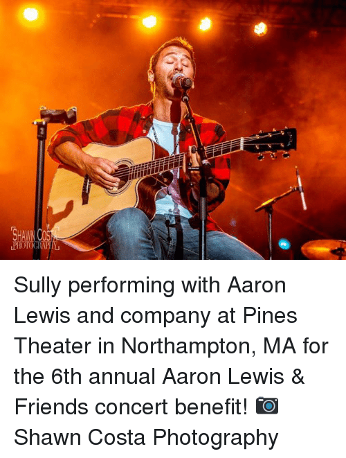 Friends, Memes, and Photography: Sully performing with Aaron Lewis and company at Pines Theater in Northampton, MA for the 6th annual Aaron Lewis & Friends concert benefit! 📷 Shawn Costa Photography