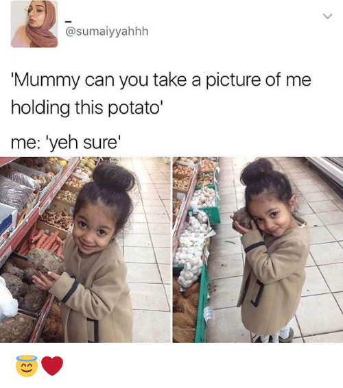 """Memes, Potato, and A Picture: sumaiyyahhh  Mummy can you take a picture of me  holding this potato'  me: """"yeh sure' 😇❤️"""