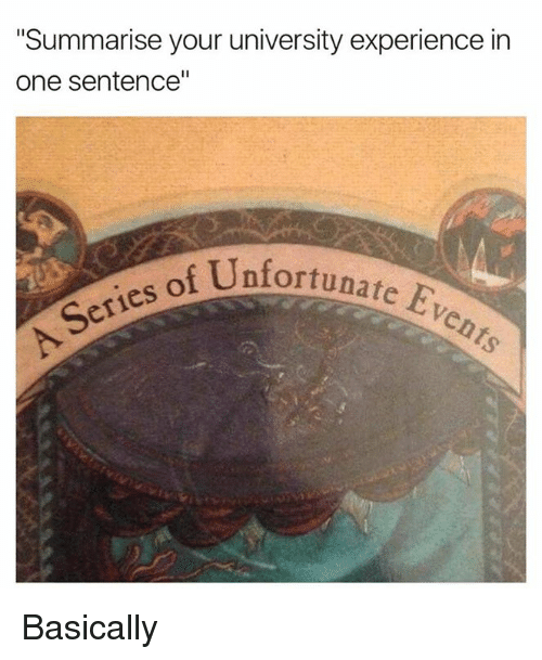 """Experience, University, and One: """"Summarise your university experience in  one sentence  eries of Unfortunate  E  A Basically"""