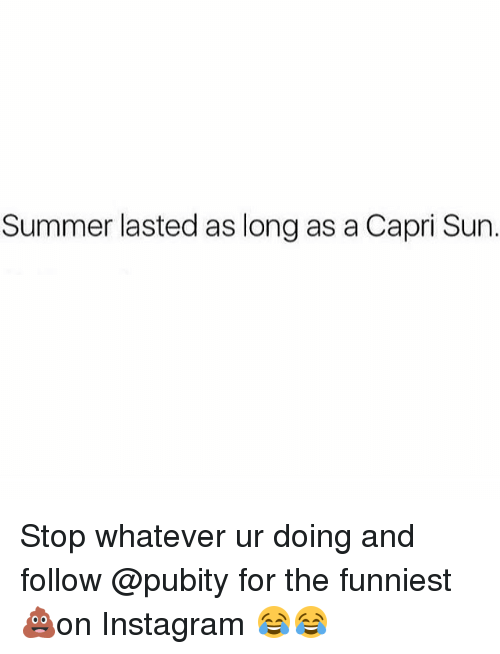Instagram, Memes, and Summer: Summer lasted as long as a Capri Sun. Stop whatever ur doing and follow @pubity for the funniest 💩on Instagram 😂😂