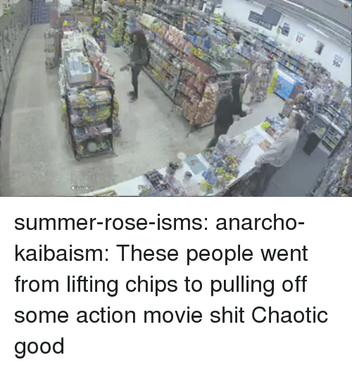 Chaotic Good: summer-rose-isms: anarcho-kaibaism: These people went from lifting chips to pulling off some action movie shit Chaotic good