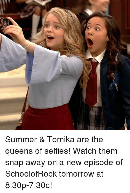 Memes, Summer, and Tomorrow: Summer & Tomika are the queens of selfies! Watch them snap away on a new episode of SchoolofRock tomorrow at 8:30p-7:30c!