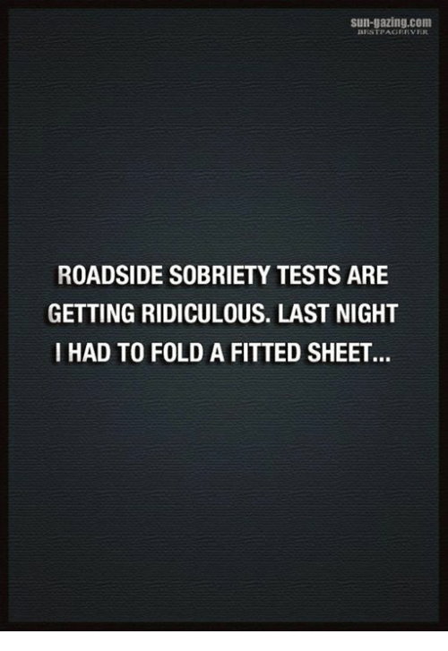fold a fitted sheet: sun-gazing.com  ROADSIDE SOBRIETY TESTS ARE  GETTING RIDICULOUS. LAST NIGHT  I HAD TO FOLD A FITTED SHEET  1R