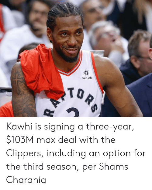 Clippers: Sun Life  TOR  AV Kawhi is signing a three-year, $103M max deal with the Clippers, including an option for the third season, per Shams Charania