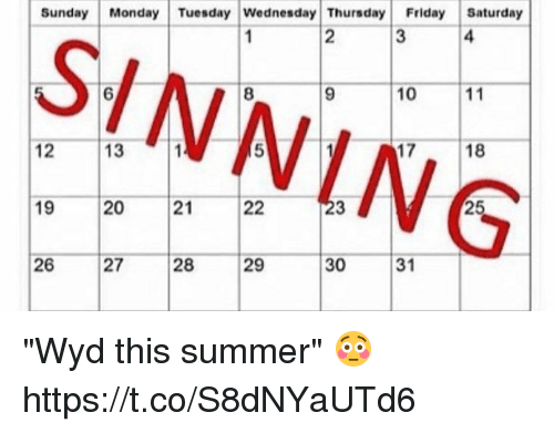 "Friday, Funny, and Mondays: Sunday  Monday Tuesday Wednesday Thursday  Friday  Saturday  11  10  13 1  12  25  20  22 ""Wyd this summer"" 😳 https://t.co/S8dNYaUTd6"