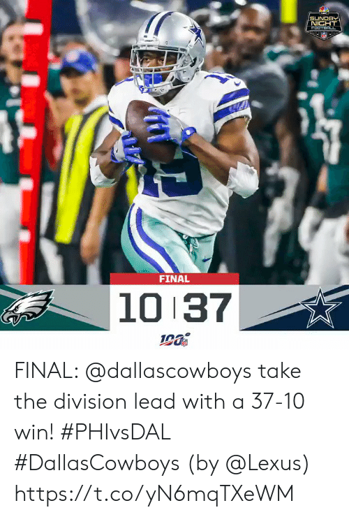 division: SUNDAY  NIGHT  FOOTEOLL  FINAL  10 37 FINAL: @dallascowboys take the division lead with a 37-10 win! #PHIvsDAL #DallasCowboys  (by @Lexus) https://t.co/yN6mqTXeWM