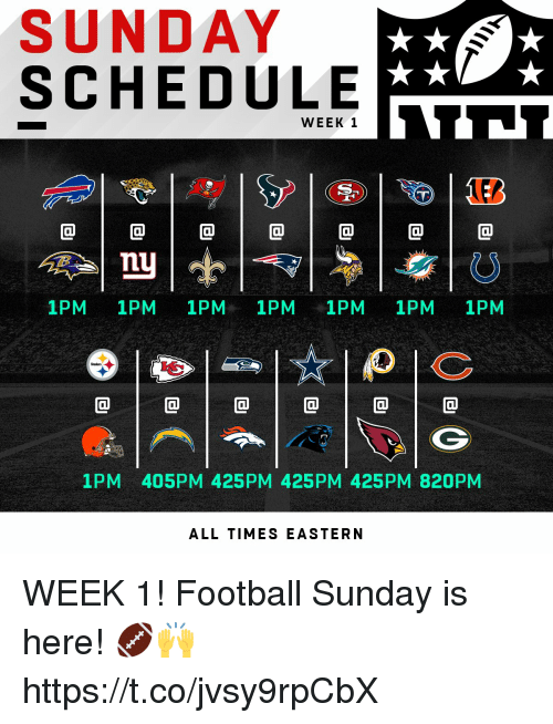 Football, Memes, and Schedule: SUNDAY  SCHEDULE  WEEK 1  nu  1PM 1PM 1PM 1PM 1PM 1PM 1PM  1PM 405PM 425PM 425PM 425PM 820PM  ALL TIMES EASTERN WEEK 1!  Football Sunday is here! 🏈🙌 https://t.co/jvsy9rpCbX